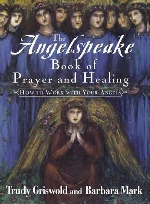 The Angelspeake Book of Prayer and Healing