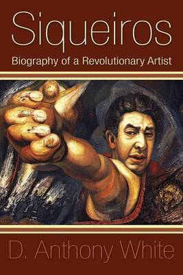 Siqueiros: Biography of a Revolutionary Artist