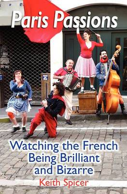 Paris Passions: Watching the French Being Brilliant and Bizarre