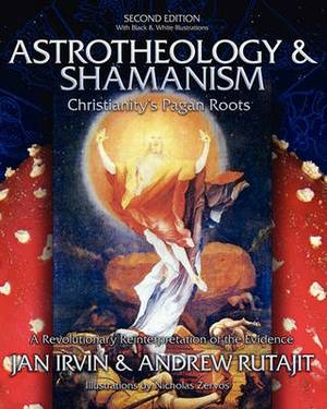 Astrotheology & Shamanism  : Christianity's Pagan Roots. a Revolutionary Reinterpretation of the Evidence (Black & White)