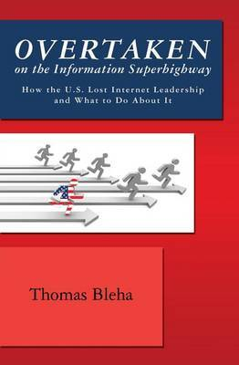 Overtaken on the Information Superhighway: How the U.S. Lost Internet Leadership and What to Do about It