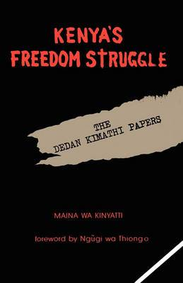 Kenya's Freedom Struggle: The Dedan Kimathi Papers