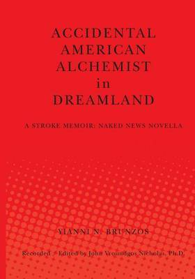 Accidental American Alchemist in Dreamland: A Stroke Memoir: Naked News Novella