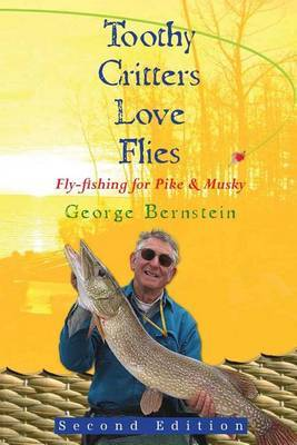 Toothy Critters Love Flies: Fly-Fishing for Pike & Musky