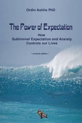 The Power of Expectation: How Subliminal Expectation and Anxiety Controls Our Lives