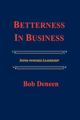 Betterness in Business: Entrepreneurial Success Guide