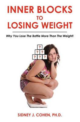Inner Blocks to Losing Weight: Why You Lose the Battle More Than the Weight!