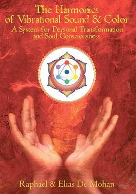 The Harmonics of Vibrational Sound & Color  : A System for Personal Transformation and Soul Consciousness
