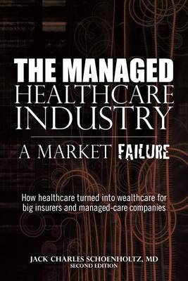 The Managed Healthcare Industry -- A Market Failure