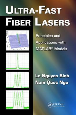 Ultra-Fast Fiber Lasers: Principles and Applications with MATLAB(R) Models