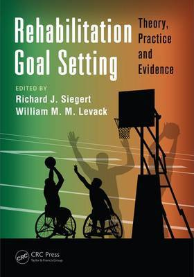 Rehabilitation Goal Setting: Theory, Practice, and Evidence