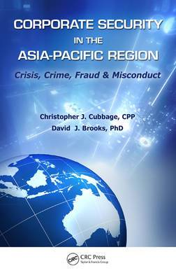 Corporate Security in the Asia-Pacific Region: Crisis, Crime, Fraud & Misconduct