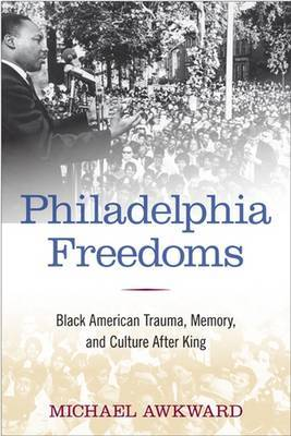 Philadelphia Freedoms: Black American Trauma, Memory, and Culture after King