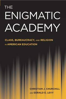 The Enigmatic Academy: Class, Bureaucracy, and Religion in American Education