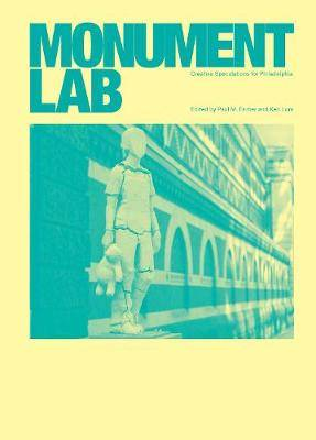 Monument Lab: Creative Speculations for Philadelphia
