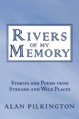Rivers of My Memory: Stories and Poems from Streams and Wild Places