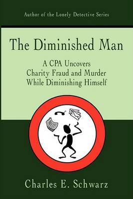 The Diminished Man: A CPA Uncovers Charity Fraud and Murder While Diminishing Himself