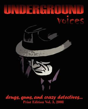 Underground Voices: Print Edition Vol. 3, 2008: Drugs, Guns, and Crazy Detectives