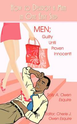 How to Destroy a Man in One Easy Step: Men; Guilty Until Proven Innocent!