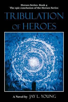 Tribulation of Heroes: Heroes Series - Book 4