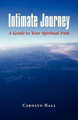 Intimate Journey: A Guide to Your Spiritual Path
