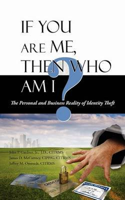 If You Are Me, Then Who Am I: The Personal and Business Reality of Identity Theft