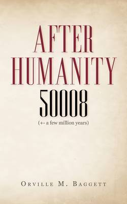 After Humanity 50008: (+- A Few Million Years)