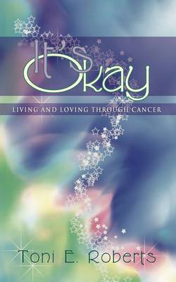 It's Okay: Living and Loving Through Cancer