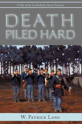 Death Piled Hard: A Tale of the Confederate Secret Services