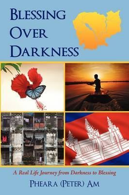 Blessing Over Darkness: A Real Life Journey from Darkness to Blessing