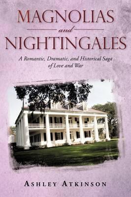 Magnolias and Nightingales: A Romantic, Dramatic, and Historical Saga of Love and War