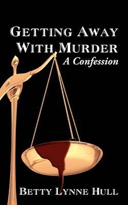 Getting Away with Murder: A Confession