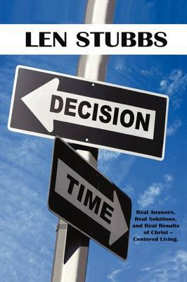 Decision Time: A Guide to the Real Answers, Real Solutions and Real Results of Christ Centered Living.