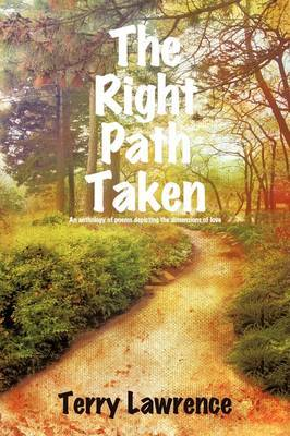 The Right Path Taken: An Anthology of Poems Depicting the Dimensions of Love