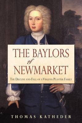 The Baylors of Newmarket: The Decline and Fall of a Virginia Planter Family