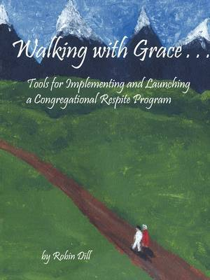 Walking with Grace: Tools for Implementing and Launching a Congregational Respite Program
