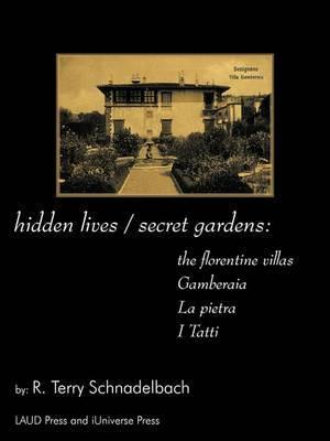 Hidden Lives / Secret Gardens: The Florentine Villas Gamberaia, La Pietra and I Tatti