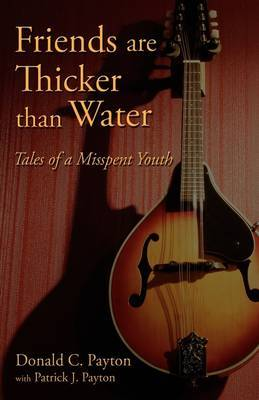 Friends Are Thicker Than Water: Tales of a Misspent Youth