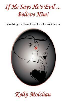 If He Says He's Evil ... Believe Him!: Searching for True Love Can Cause Cancer