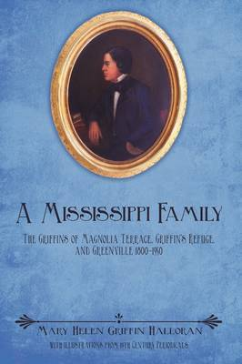 A Mississippi Family: The Griffins of Magnolia Terrace, Griffin's Refuge, and Greenville 1800-1950