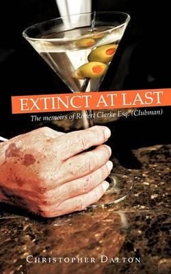 Extinct at Last: The Memoirs of Robert Clarke Esq. ( Clubman )