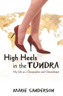 High Heels in the Tundra: My Life as a Geographer and Climatologist