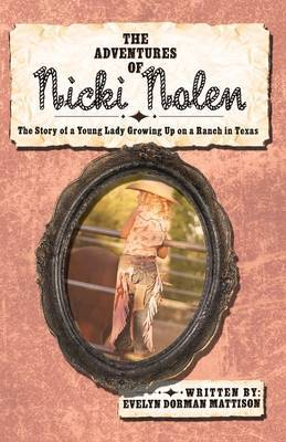 The Adventures of Nicki Nolen: The Story of a Young Lady Growing Up on a Ranch in Texas