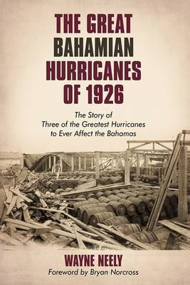 The Great Bahamian Hurricanes of 1926: The Story of Three of the Greatest Hurricanes to Ever Affect the Bahamas