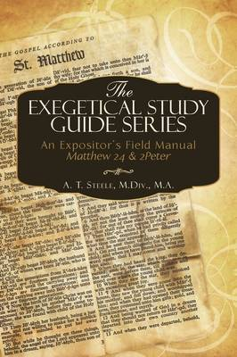 The Exegetical Study Guide Series: An Expositor's Field Manual Matthew 24 & 2peter