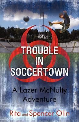 Trouble in Soccertown: A Lazer McNulty Adventure