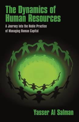 The Dynamics of Human Resources: A Journey Into the Noble Practice of Managing Human Capital