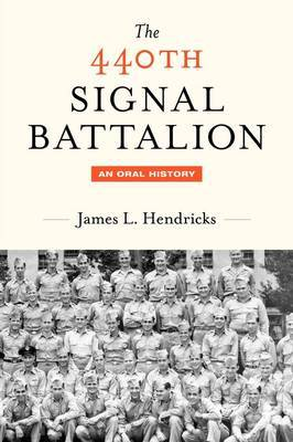 The 440th Signal Battalion: An Oral History