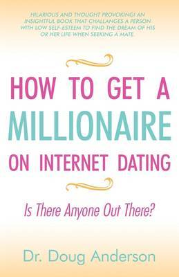 How to Get a Millionaire on Internet Dating: Is There Anyone Out There?