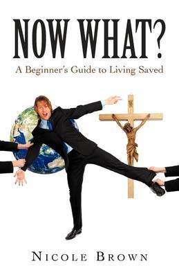 Now What?: A Beginner's Guide to Living Saved